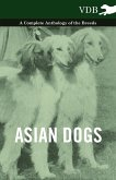 Asian Dogs - A Complete Anthology of the Breeds -