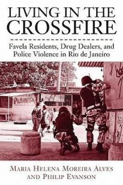 Living in the Crossfire: Favela Residents, Drug Dealers, and Police Violence in Rio de Janeiro - Alves, Maria; Evanson, Philip