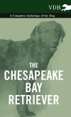 The Chesapeake Bay Retriever - A Complete Anthology of the Dog -