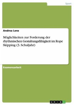 Möglichkeiten zur Forderung der rhythmischen Gestaltungsfähigkeit im Rope Skipping (3. Schuljahr) - Lenz, Andrea