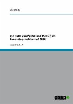 Die Rolle von Politik und Medien im Bundestagswahlkampf 2002