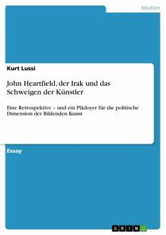 John Heartfield, der Irak und das Schweigen der Künstler - Lussi, Kurt