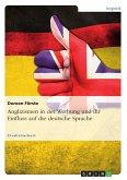 Anglizismen in der Werbung und ihr Einfluss auf die deutsche Sprache