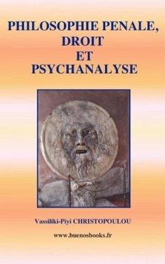 Philosophie Penale, Droit Et Psychanalyse - Christopoulou, Vassiliki-Piyi