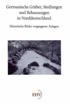 Germanische Gräber, Siedlungen und Behausungen in Norddeutschland - Wille, Hermann