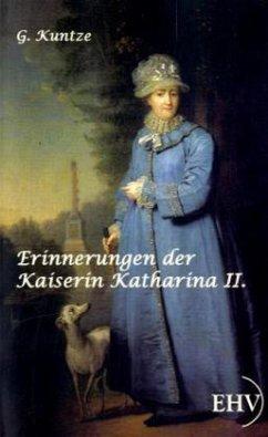 Erinnerungen der Kaiserin Katharina II. - Katharina II., Kaiserin von Rußland