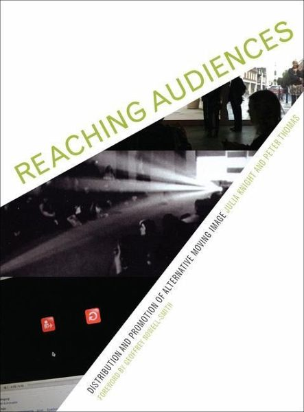 Reaching Audiences Distribution and Promotion of Alternative Moving Image - Knight, Julia; Thomas, Peter