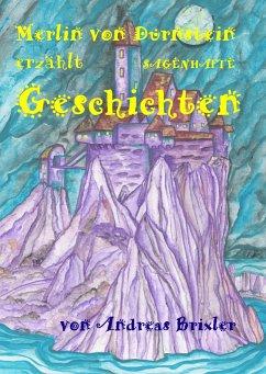Merlin von Dürnstein erzählt SAGENHAFTE Geschichten - Brixler, Andreas