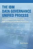 The IBM Data Governance Unified Process: Driving Business Value with IBM Software and Best Practices