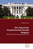 Die rhetorische Präsidentschaft Ronald Reagans