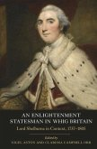 An Enlightenment Statesman in Whig Britain: Lord Shelburne in Context, 1737-1805