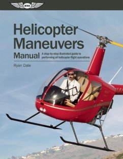 Helicopter Maneuvers Manual: A Step-By-Step Illustrated Guide to Performing All Helicopter Flight Operations - Dale, Ryan