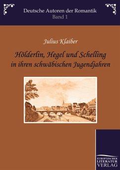 Hölderlin, Hegel und Schelling in ihren schwäbischen Jugendjahren - Klaiber, Julius