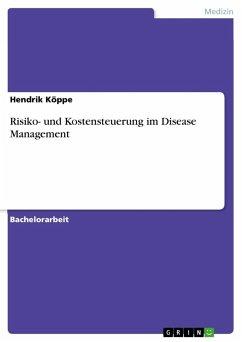 Risiko- und Kostensteuerung im Disease Management - Köppe, Hendrik