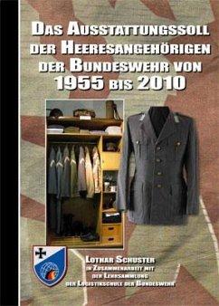 Das Ausstattungssoll der Heeresangehörigen der Bundeswehr von 1955 bis 2010 - Schuster, Lothar