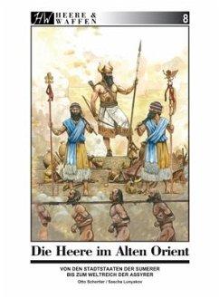 Die Armeen des Alten Orient / Heere & Waffen Bd.8 - Schertler, Otto