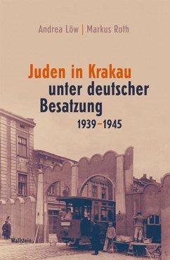 Juden in Krakau unter deutscher Besatzung 1939-1945 - Löw, Andrea; Roth, Markus