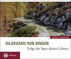 Hildegard von Bingen. Folge der Spur deines Lebens - Hildegard von Bingen