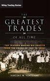 The Greatest Trades of All Time: Top Traders Making Big Profits from the Crash of 1929 to Today