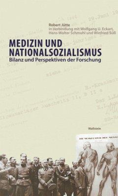 Medizin und Nationalsozialismus - Jütte, Robert; Eckart, Wolfgang U.; Schmuhl, Hans-Walter