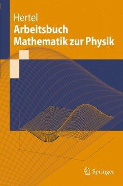 Arbeitsbuch Mathematik zur Physik - Hertel, Peter