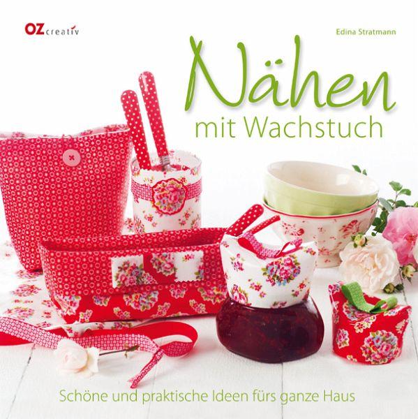 Nähen mit Wachstuch von Edina Stratmann - Buch - buecher.de