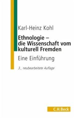 Ethnologie - die Wissenschaft vom kulturell Fremden - Kohl, Karl-Heinz