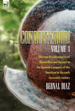 Conquistador! The True Life Adventures of Bernal Diaz and His Part in the Spanish Conquest of the Americas in the Early Sixteenth Century