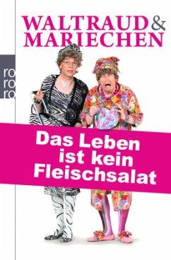 Waltraud & Mariechen - Das Leben ist kein Fleischsalat - Heißmann, Volker; Rassau, Martin