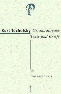 Gesamtausgabe Texte und Briefe. Band 15: Texte 1932-1933 - Tucholsky, Kurt