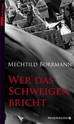 Wer das Schweigen bricht - Borrmann, Mechtild