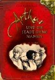 Arthur und die Stadt ohne Namen / Arthur Bd.3