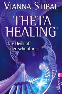 Theta Healing - Bd.1 - Stibal, Vianna