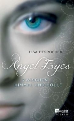 Zwischen Himmel und Hölle / Angel Eyes Bd.1 - Desrochers, Lisa