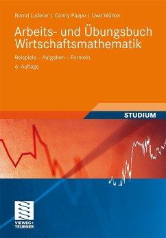 Arbeits- und Übungsbuch Wirtschaftsmathematik - Luderer, Bernd; Paape, Conny; Würker, Uwe