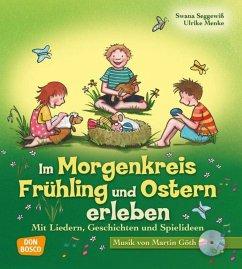 Im Morgenkreis Frühling und Ostern erleben - Seggewiß, Swana; Menke, Ulrike