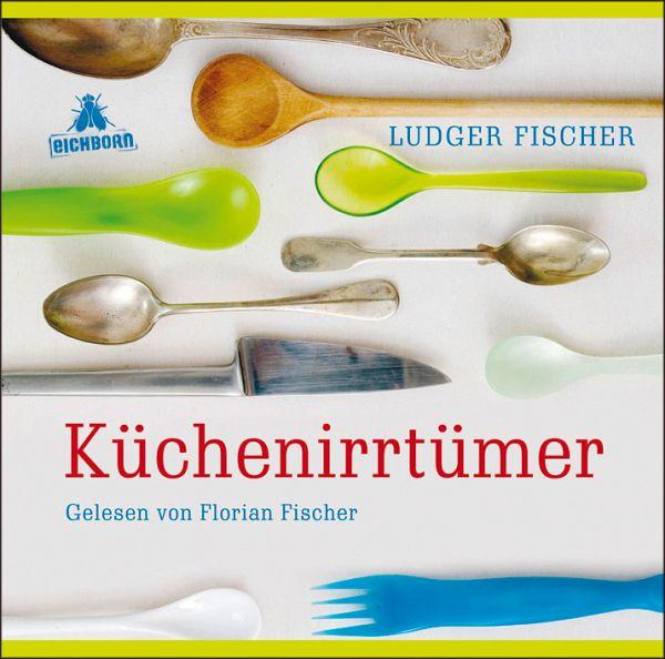 Küchenirrtümer von Ludger Fischer Hörbücher portofrei