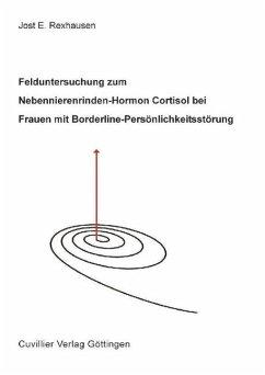 Felduntersuchung zum Nebennierenrinden-Hormon Cortisol bei Frauen mit Borderline-Persönlichkeitsstörung - Rexhausen, Jost E.