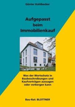 Aufgepasst beim Immobilienkauf - Kohlbecker, Günter