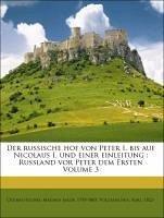 Der russische hof von Peter I. bis auf Nicolaus I. und einer einleitung : Russland vor Peter dem Ersten Volume 3
