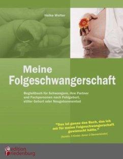 Meine Folgeschwangerschaft - Begleitbuch für Schwangere, ihre Partner und Fachpersonen nach Fehlgeburt, stiller Geburt oder Neugeborenentod - Wolter, Heike
