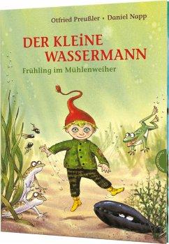 Frühling im Mühlenweiher / Der kleine Wassermann Bd.2 - Preußler, Otfried; Stigloher, Regine; Napp, Daniel