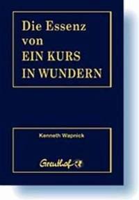 Die Essenz von Ein Kurs in Wundern - Wapnick, Kenneth