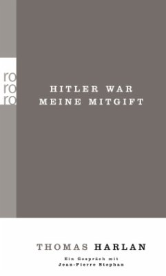 Thomas Harlan. Hitler war meine Mitgift. Ein Gespräch mit Jean-Pierre Stephan