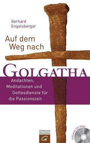 Auf dem Weg nach Golgatha, m. CD-ROM - Engelsberger, Gerhard
