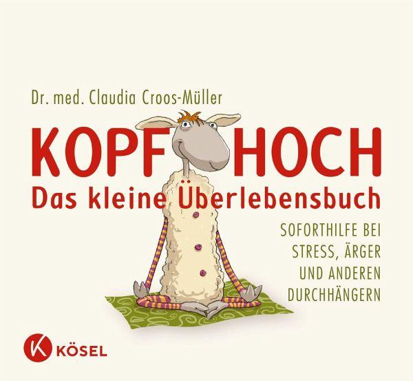 Kopf hoch - das kleine Überlebensbuch - Croos-Müller, Claudia