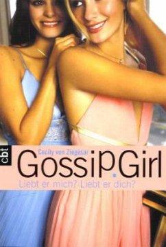 Liebt er mich? Liebt er dich? / Gossip Girl Bd.11 - Ziegesar, Cecily von