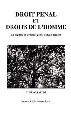 Droit Penal Et Droits de L'Homme, La Dignite En Prison: Genese Et Avenement - Guastadini, Christelle
