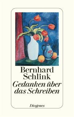 Gedanken über das Schreiben - Schlink, Bernhard