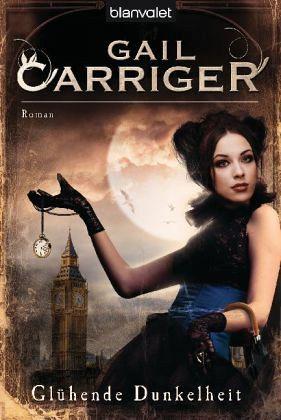 Glühende Dunkelheit / Lady Alexia Bd.1 - Carriger, Gail